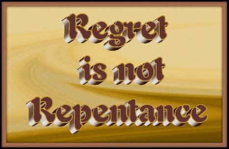Regret is not Repentance