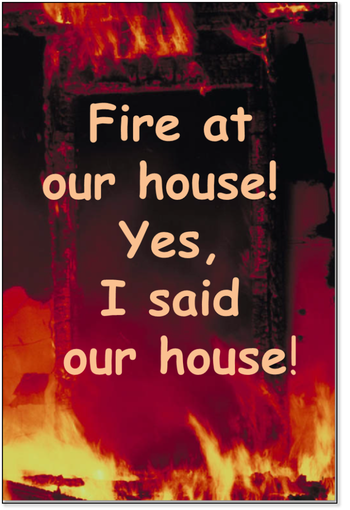 Fire at our house, yes our house!