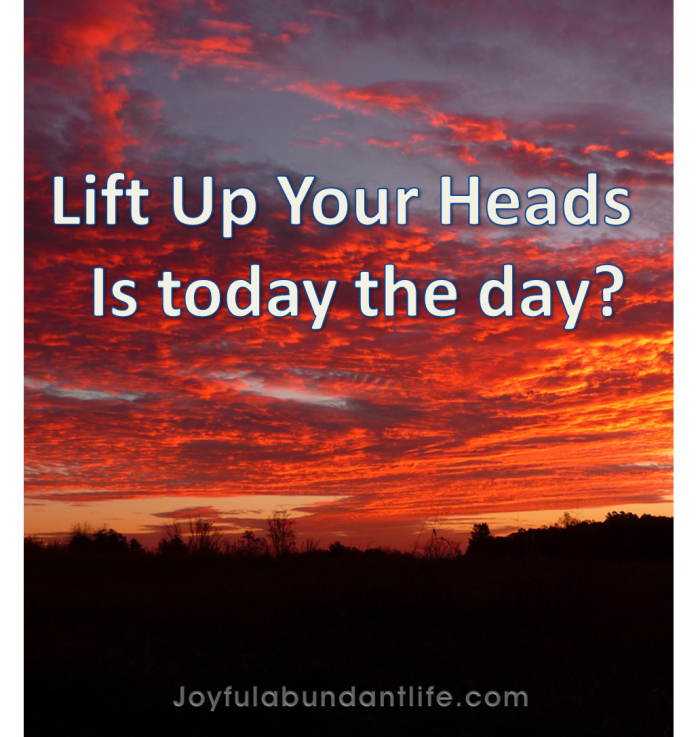 Lift up your heads, your redemption draweth nigh