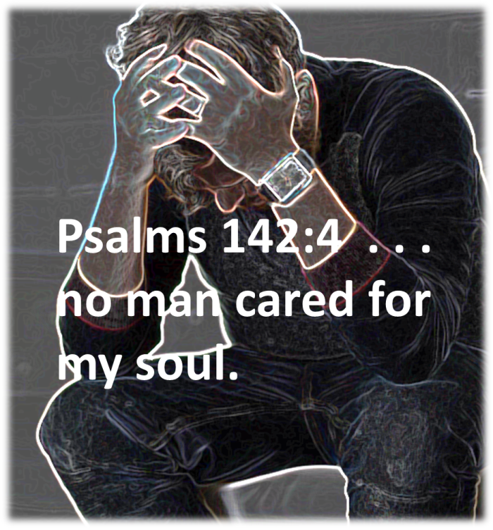 Psalms 142:4 I looked on my right hand, and beheld, but there was no man that would know me: refuge failed me; no man cared for my soul.