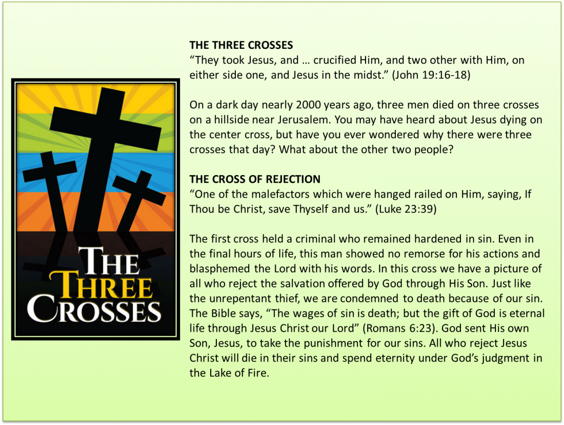 The Three Crosses You may have heard about Jesus dying on the center cross, but have you ever wondered why there were three crosses that day? What about the other two people?