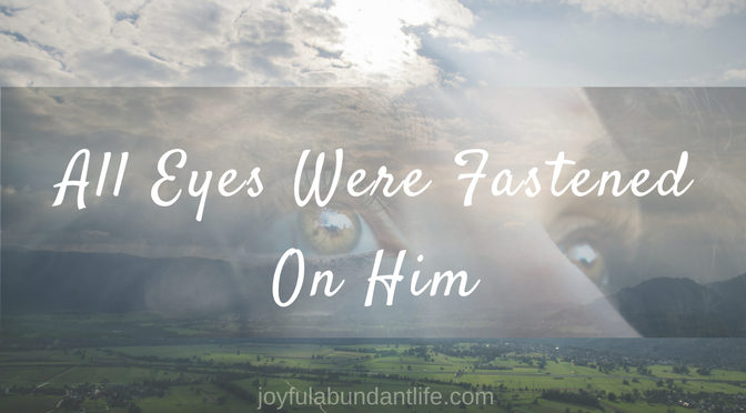 Where are Your Eyes Fastened? All Eyes Were Fastened On Jesus