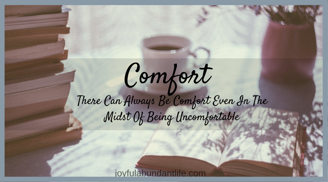 Comfort - There Can Always Be Comfort Even In The Midst Of Being Uncomfortable