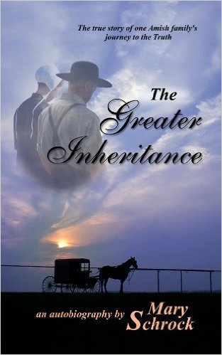 The Greater Inheritance - Auto Biography about an Amish family's journey to the Truth. A Must Read.