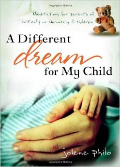 A Different Dream for My Child - Meditations for parents of critically ill or chronically ill children