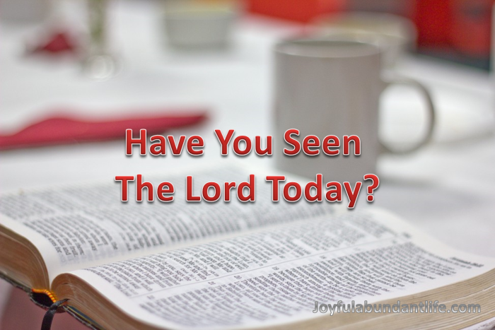 Have You Seen The Lord Today?