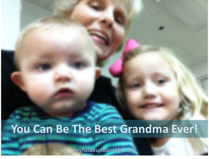 You can be the best grandma ever!