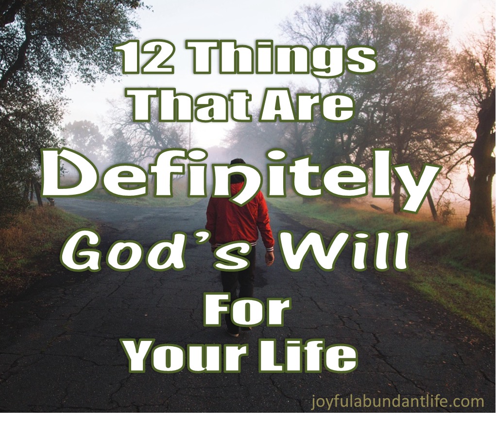 12 Things that are definitely God's Will for your life