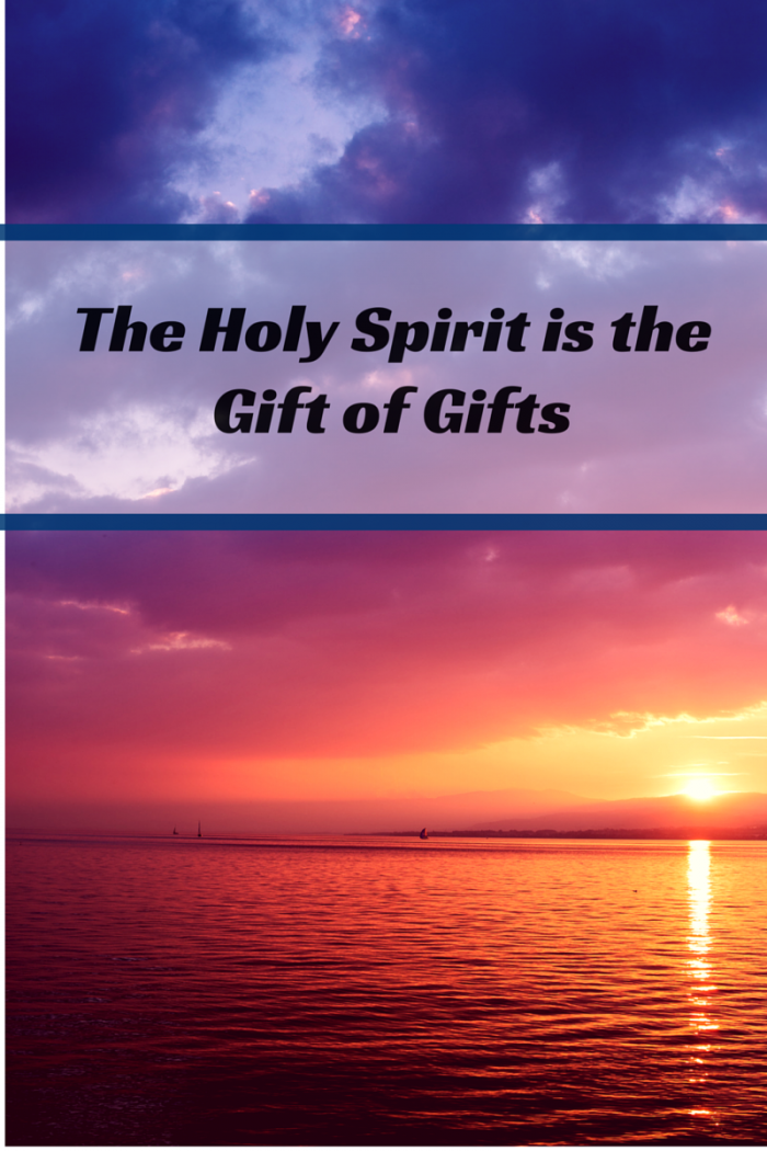 The Holy Spirit is the Gift of Gifts