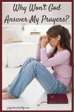 Why Won't God Answer My Prayers-