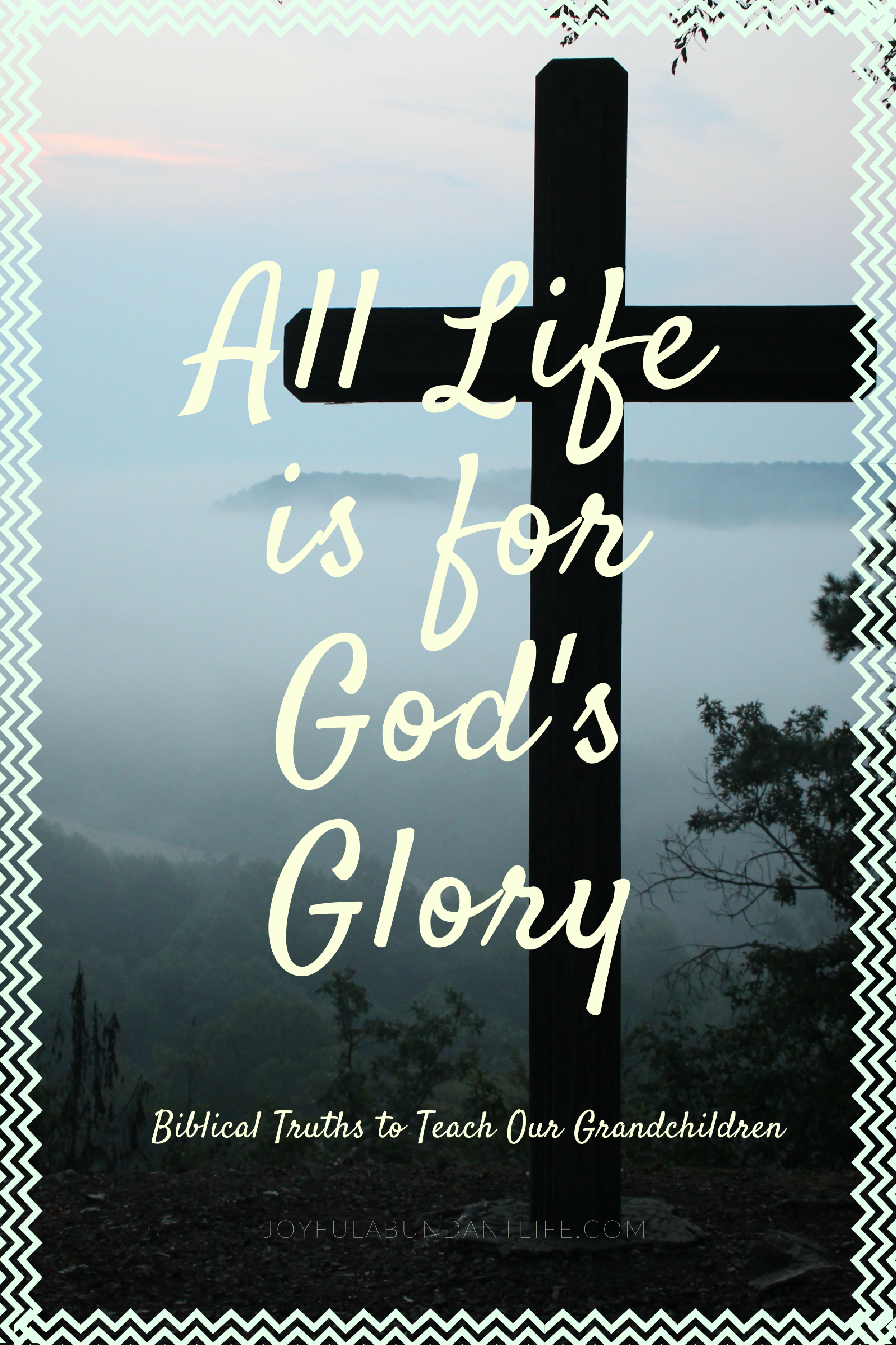 All Life is for God's Glory - biblical truths to instill in your grandchildren